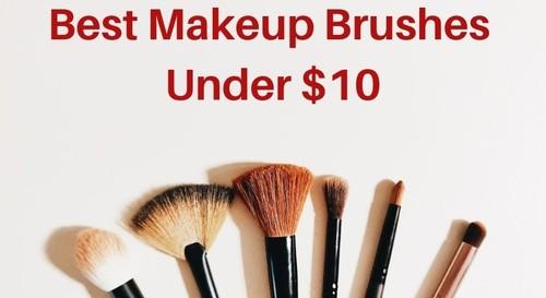 Best Affordable Makeup Brushes Under Dollar 10